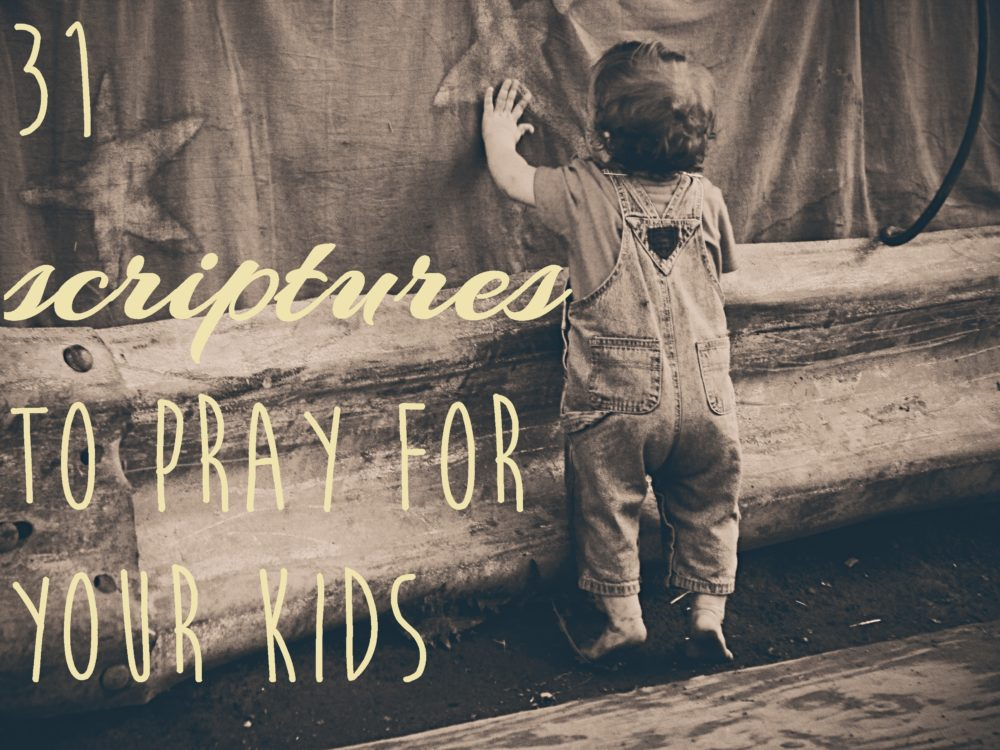 31 Scriptures to Pray for Your Kids